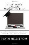 Hillstrom's Catalog Marketing PhD: A Doctorate Program in Multi-Channel Catalog Mailing Strategy for Highly Advanced Catalog Marketers - Kevin Hillstrom
