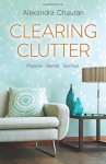Clearing Clutter: Physical, Mental, and Spiritual by Chauran, Alexandra(July 8, 2015) Paperback - Alexandra Chauran