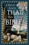I Never Knew That Was in the Bible: A Resource of Common Expressions and Curious Words from the Bestselling Book of All Time - Martin H. Manser