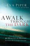 A Walk Through the Dark: How My Husband's 90 Minutes in Heaven Deepened My Faith for a Lifetime - Eva L. Piper, Don Piper