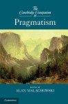 The Cambridge Companion to Pragmatism - Alan R. Malachowski