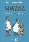 Mwana znaczy dziecko Z afrykańskich tradycji edukacyjnych - Alicja Wrzesińska