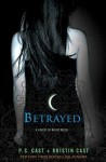 Betrayed: A House of Night Novel by Cast, P. C., Cast, Kristin 1st (first) Edition [Hardcover(2009/9/29)] - P.C. Cast