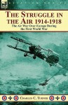The Struggle in the Air 1914-1918: The Air War Over Europe During the First World War - Charles Turner