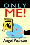 Only Me!: A Lifetime of Embarrassing Moments - Angel Pearson