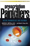 Prescription Painkillers: History, Pharmacology, and Treatment - Marvin D. Seppala, Mark Rose, Mark E. Rose