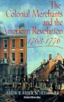 The Colonial Merchants and the American Revolution, 1763-1776 - Arthur M. Schlesinger Sr.