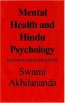MENTAL HEALTH AND HINDU PSYCHOLOGY - Swami Akhilananda, Adolph Caso