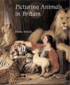 Picturing Animals in Britain: c. 1750-1850 - Diana Donald