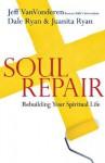 Soul Repair: Rebuilding Your Spiritual Life - Jeff VanVonderen, Juanita Ryan, Dale Ryan