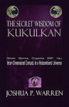 The Secret Wisdom of Kukulkan - Joshua P. Warren