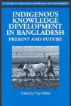 Indigenous Knowledge Development in Bangladesh: Present and Future - Paul Sillitoe