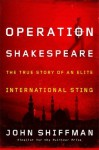 Operation Shakespeare: The True Story of an Elite International Sting - John Shiffman