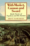 With Musket, Canon And Sword: Battle Tactics Of Napoleon And His Enemies - Brent Nosworthy