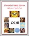 Classically Catholic Memory Teacher's Manual Alpha Year - Vinny Flynn
