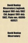 David Dunlap Observatory Logbook, August 1981-July 1982 (56, August 1981-July 1982, Plate Nos. 46096-46957) - David Dunlap Observatory