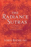 The Radiance Sutras: 112 Gateways to the Yoga of Wonder and Delight - Lorin Roche, Shiva Rea