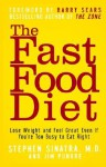 The Fast Food Diet: Lose Weight and Feel Great Even If You're Too Busy to Eat Right - Stephen Sinatra, Jim Punkre, Barry Sears