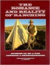 The Romance and Reality of Ranching: Stories Of, by & for Cowboys & Sheepherders - C.J. Hadley