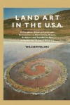 Land Art in the U.S.: A Complete Guide to Landscape, Environmental, Earthworks, Nature, Sculpture and Installation Art in the United States - William Malpas