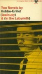 Two Novels by Robbe-Grillet: Jealousy & In the Labyrinth - Alain Robbe-Grillet