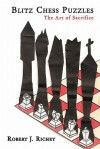Blitz Chess Puzzles: The Art of Sacrifice - Robert J. Richey