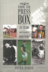 From the Press Box: 70 Years of Great Moments in Irish Sport - Peter Byrne