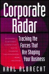 Corporate Radar: Tracking the Forces That Are Shaping Your Business - Karl Albrecht