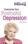 Overcome Your Postnatal Depression (Life Survival) - Alice Muir, Denise Robertson
