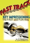 Fast Track Key Impressioning: The Fast and Fun Way to Make Keys for Locks - George Robertson