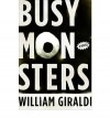[ Busy Monsters [ BUSY MONSTERS ] By Giraldi, William ( Author )Aug-01-2011 Hardcover - William Giraldi