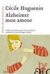 Alzheimer Mon Amour - Cécile Huguenin, Jean-François Mattéi
