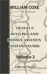 Travels into Poland, Russia, Sweden, and Denmark: Volume 2 - William Coxe