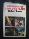 Build and fly your own plane - Robert Lowe