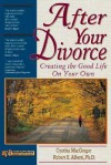 After Your Divorce: Creating the Good Life on Your Own - Cynthia MacGregor, Robert Alberti
