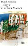 Tanger Et Autres Marocs - Daniel Rondeau