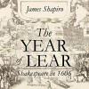 The Year of Lear: Shakespeare in 1606 - James Shapiro, Robert Fass