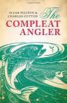 The Compleat Angler - Izaak Walton, Charles Cotton, Marjorie Swann