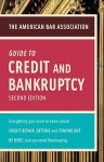 American Bar Association Guide to Credit and Bankruptcy, Second Edition: Everything You Need to Know About Credit Repair, Staying or Getting Out of Debt, and Personal Bankruptcy - The American Bar Association