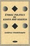 Ethnic Politics In Kenya And Nigeria - Godfrey Mwakikagile