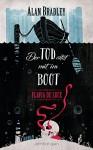 Flavia de Luce 9 - Der Tod sitzt mit im Boot: Roman - Alan Bradley, Katharina Orgaß