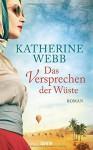 Das Versprechen der Wüste: Roman - Katherine Webb, Babette Schröder, Katharina Volk