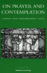 On Prayer and Contemplation: Classic and Contemporary Texts - Matthew Levering