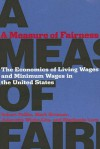 A Measure of Fairness: The Economics of Living Wages and Minimum Wages in the United States - Robert Pollin, Mark Brenner