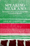 Speaking Mexicano: The Dynamics of Syncretic Language in Central Mexico - Jane H. Hill, Kenneth C. Hill
