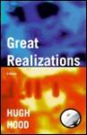 Great Realizations (Hood, Hugh. New Age, Pt. 11.) (Hood, Hugh. New Age, Pt. 11.) - Hugh Hood