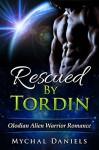 Rescued By Tordin: Olodian Alien Warrior Romance - Mychal Daniels