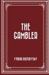 The Gambler - Fyodor Dostoevsky, Frederick Whishaw