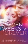 Seven Weeks to Forever (A Love Story) - Jennifer Farwell