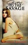 Given to the Savage - Natasha Knight
